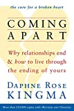Kingma, Daphne Rose: Coming Apart: Why Relationships End and How to Live Through the Ending of Yours [ COMING APART: WHY RELATIONSHIPS END AND HOW TO LIVE THROUGH THE ENDING OF YOURS BY Kingma, Daphne Rose ( Author ) Apr-01-2012