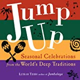 Teish, Luisah: Jump Up: Good Times Throughout the Seasons With Celebrations from Around the World