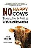 Robbins, John: No Happy Cows: Dispatches from the Frontlines of the Food Revolution