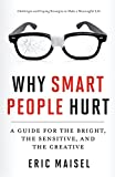 Maisel, Eric: Why Smart People Hurt: A Guide for the Bright, the Sensitive, and the Creative