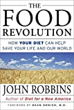 Robbins, John: The Food Revolution: How Your Diet Can Help Save Your Life and Our World