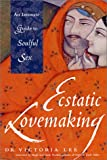 Victoria Lee: Ecstatic Lovemaking: An Intimate Guide to Soulful Sex