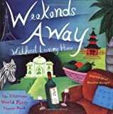 Conari Press: Weekends Away Without Leaving Home: The Ultimate World Party Theme Book