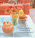 Taylor, Robert: Simple Pleasures: Soothing Suggestions & Small Comforts for Living Well Year Round