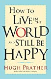 Prather, Hugh: How to Live in the World and Still Be Happy