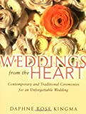 Kingma, Daphne Rose: Weddings from the Heart: Contemporary and Traditional Ceremonies for an Unforgettable Wedding