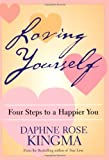 Kingma, Daphne Rose: Loving Yourself: Four Steps to a Happier You