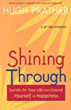 Prather, Hugh: Shining Through: Switch on Your Life and Ground Yourself in Happiness (Prather, Hugh)