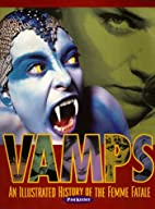 Vamps: An Illustrated History of the Femme…