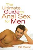 Brent, Bill: The Ultimate Guide to Anal Sex for Men