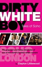 Dirty White Boy: Tales of Soho by Clayton…