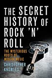 Knowles, Christopher: The Secret History of Rock 'n' Roll