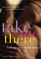 Take Me There: Trans and Genderqueer Erotica…