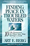 Berg, Art E.: Finding Peace in Troubled Waters: 10 Life Preservers for When Your Ship Springs a Leak