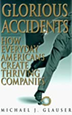 Glorious Accidents: How Everyday Americans…