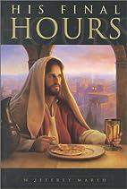 His Final Hours by W. Jeffrey Marsh