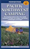Stienstra, Tom: Pacific Northwest Camping: The Complete Guide to More Than 45,000 Campsites for Rvers, Car Campers, and Tenters in Washington and Oregon