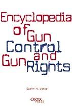 Encyclopedia of Gun Control and Gun Rights…