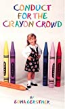 Gerstner, Edna: Conduct for the Crayon Crowd