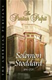 Stoddard, Solomon: The Puritan Pulpit: Solomon Stoddard (The American Puritans)