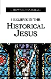 I. Howard Marshall: I Believe In The Historical Jesus