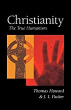 Christianity: The True Humanism by Thomas…