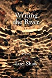 Shaw, Luci: Writing the River