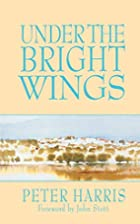 Under the Bright Wings by Peter Harris
