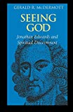 McDermott, Gerald R.: Seeing God: Jonathan Edwards and Spiritual Discernment