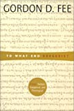 Fee, Gordon D.: To What End Exegesis: Essays Textual, Exegetical, and Theological