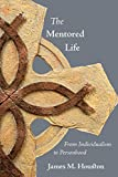 Houston, James M.: The Mentored Life: From Individualism to Personhood