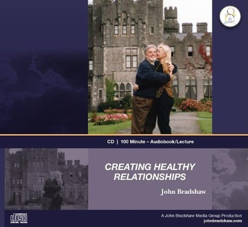 creating-healthy-relationships-1-hour-40-minute-audiobook-lecture-on-cd-with-john-bradshaw