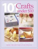 [???]: 101 Craft Projects Under $10: Easy-To-Make Ideas for Gifts and Home