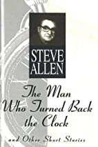 The Man Who Turned Back the Clock: And Other…