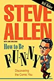 Allen, Steve: How to Be Funny: Discovering the Comic You