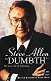 Steve Allen: Dumbth: The Lost Art of Thinking With 101 Ways to Reason Better & Improve Your Mind