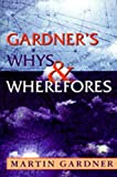 Gardner, Martin: Gardner&#39;s Whys &amp; Wherefores