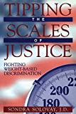 Solovay, Sondra, J. D.: Tipping the Scales of Justice: Fighting Weight Based Discrimination