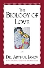 The Biology of Love by Arthur Janov