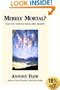 Merely Mortal?: Can You Survive Your Own Death?