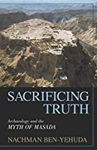 Sacrificing Truth : Archaeology and the Myth…