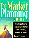Bangs, David H.: The Market Planning Guide: Creating a Plan to Successfully Market Your Business, Products, or Service