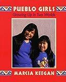 Keegan, Marcia: Pueblo Girls: Growing Up in Two Worlds