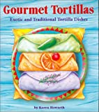 Gourmet Tortillas: Exotic and Traditional…