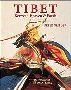 Tibet: Between Heaven & Earth by Peter…