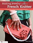 Making Jewelry with a French Knitter: The…
