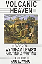 Volcanic Heaven: Essays on Wyndham Lewis by…