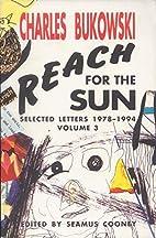 Reach for the Sun Vol. 3 by Charles Bukowski