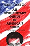 Codrescu, Andrei: An Involuntary Genius in America's Shoes: And What Came Afterward