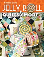 Jelly Roll Quilts & More by Kimberly Einmo